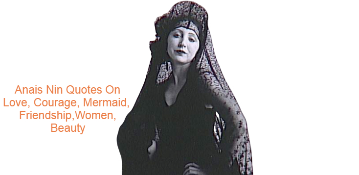 Anais Nin Quotes On Love, Courage, Mermaid, Friendship,Women, Beauty