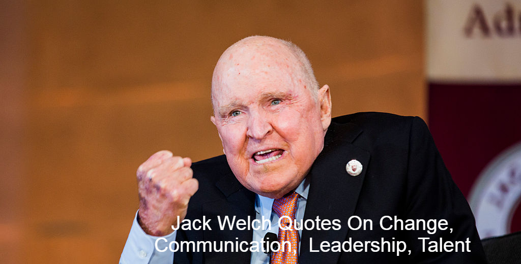 Jack Welch Quotes On Change, Communication, Leadership, Talent
