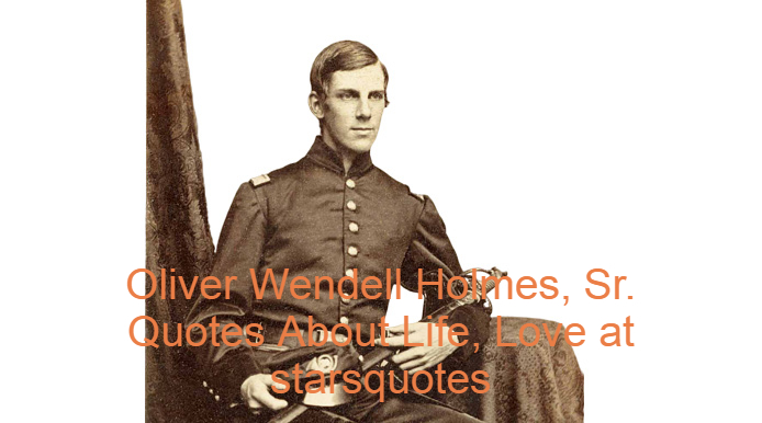Oliver Wendell Holmes, Sr. Quotes About Life, Love at starsquotes