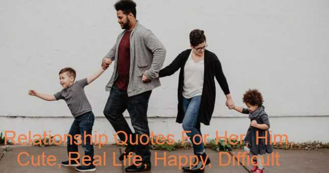 Relationship Quotes For Her, Him, Cute, Real Life, Happy, Difficult
