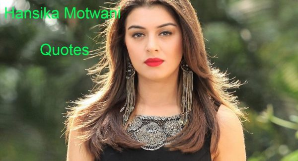 Hansika Motwani Quotes About Love, Age, Movies, Husband, Family