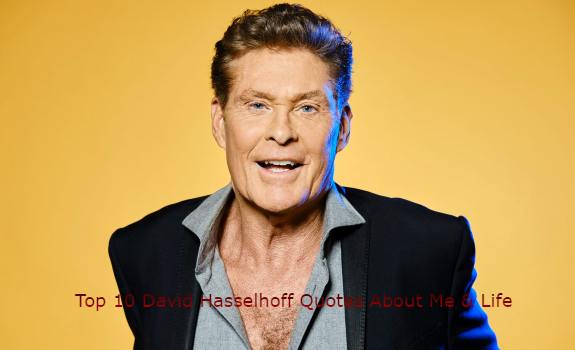 Top 10 David Hasselhoff Quotes About Me & Life