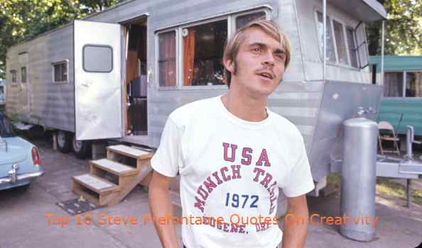 Top 10 Steve Prefontaine Quotes On Creativity