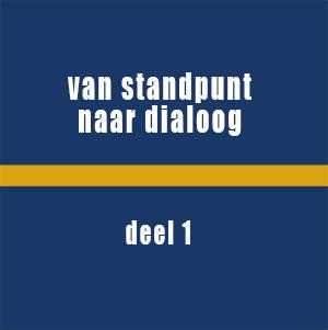 Van standpunt naar dialoog deel 1