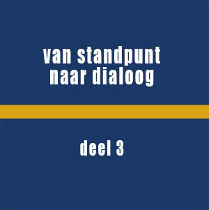 Van standpunt naar dialoog deel 3