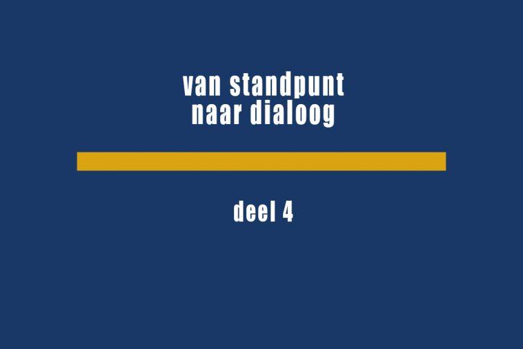 Van standpunt naar dialoog deel 4