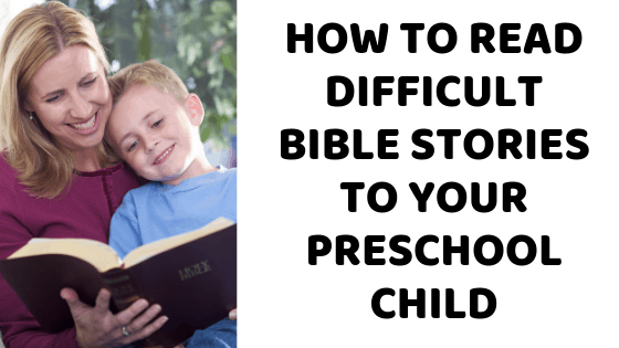 How to Read Difficult Bible Stories to Your Preschool Child