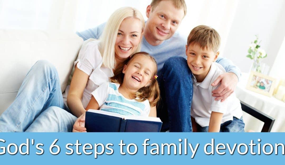God's 6 steps to family devotions