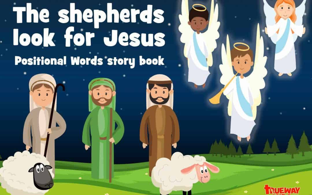 The shepherds look for Jesus Positional Words story book