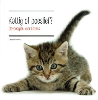 Kattig of poeslief - Opvoedgids voor kittens -Liesbeth Puts