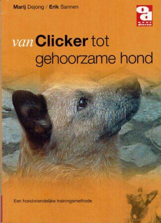 van clicker to gehoorzame hond - Marij Dejong- Erik Sanne-Serie over dieren