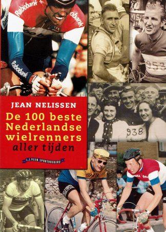 De 100 beste Nederlandse wielrenners aller tijden. - Jean Nelissen