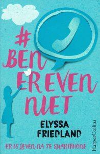 Ben er even niet - er is leven na je smartphone - Elyssa Friedland