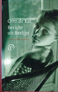 Otto de Kat - Bericht uit Berlijn-978902824196