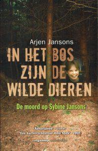 In het bos zijn de wilde dieren - De moord op Sybine Jansons - Arjen Jansons