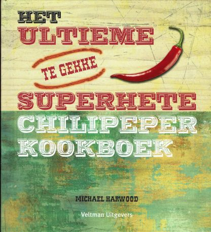 Het ultieme superhete chilipeper kookboek - Michael Harwood-9789048302703