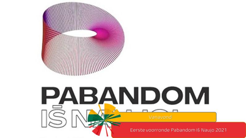 Vanavond| Eerste voorronde Pabandom iš naujo 2021.