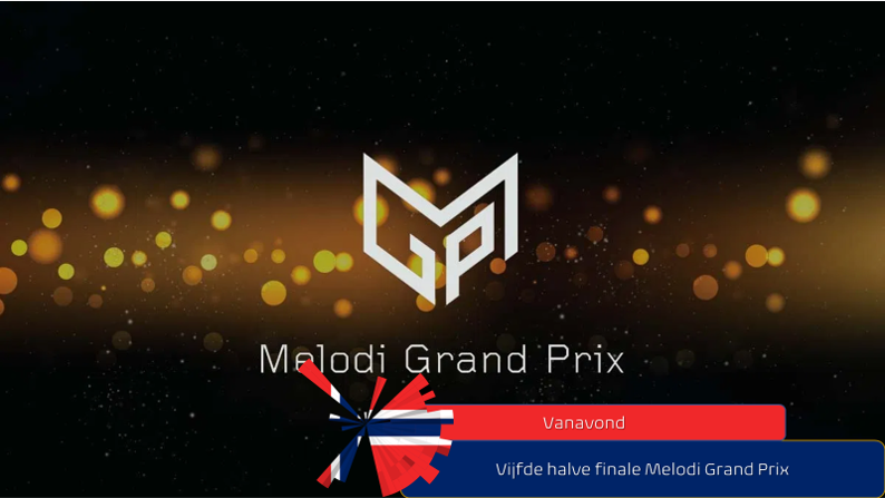 Vanavond  Vijfde halve finale Melodi Grand Prix.