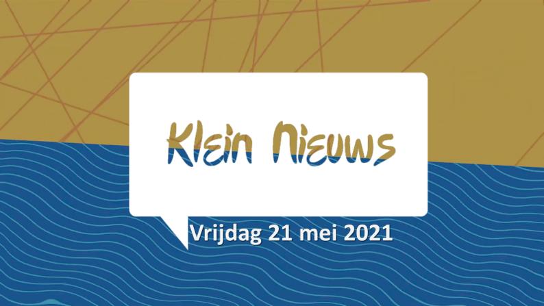Klein Nieuws| 21 Mei 2021.