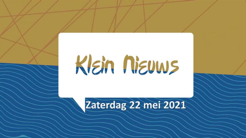 Klein Nieuws| 22 Mei 2021.
