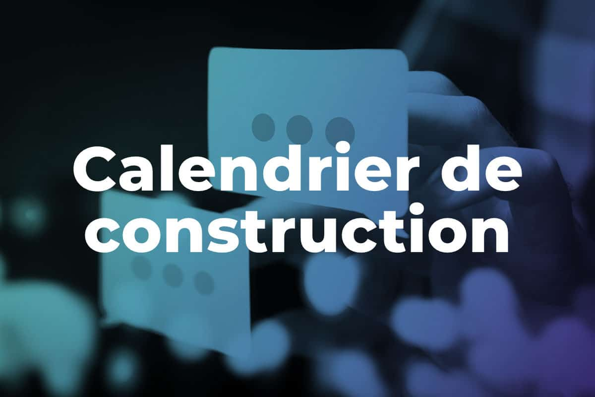 calendrier de construction