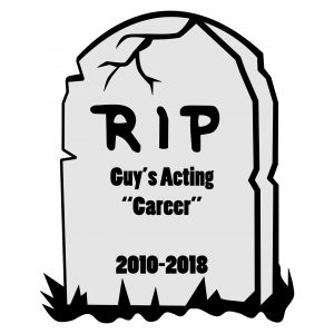"""A tombstone saying """"RIP Guy's Acting Career 2010-2018"""""""