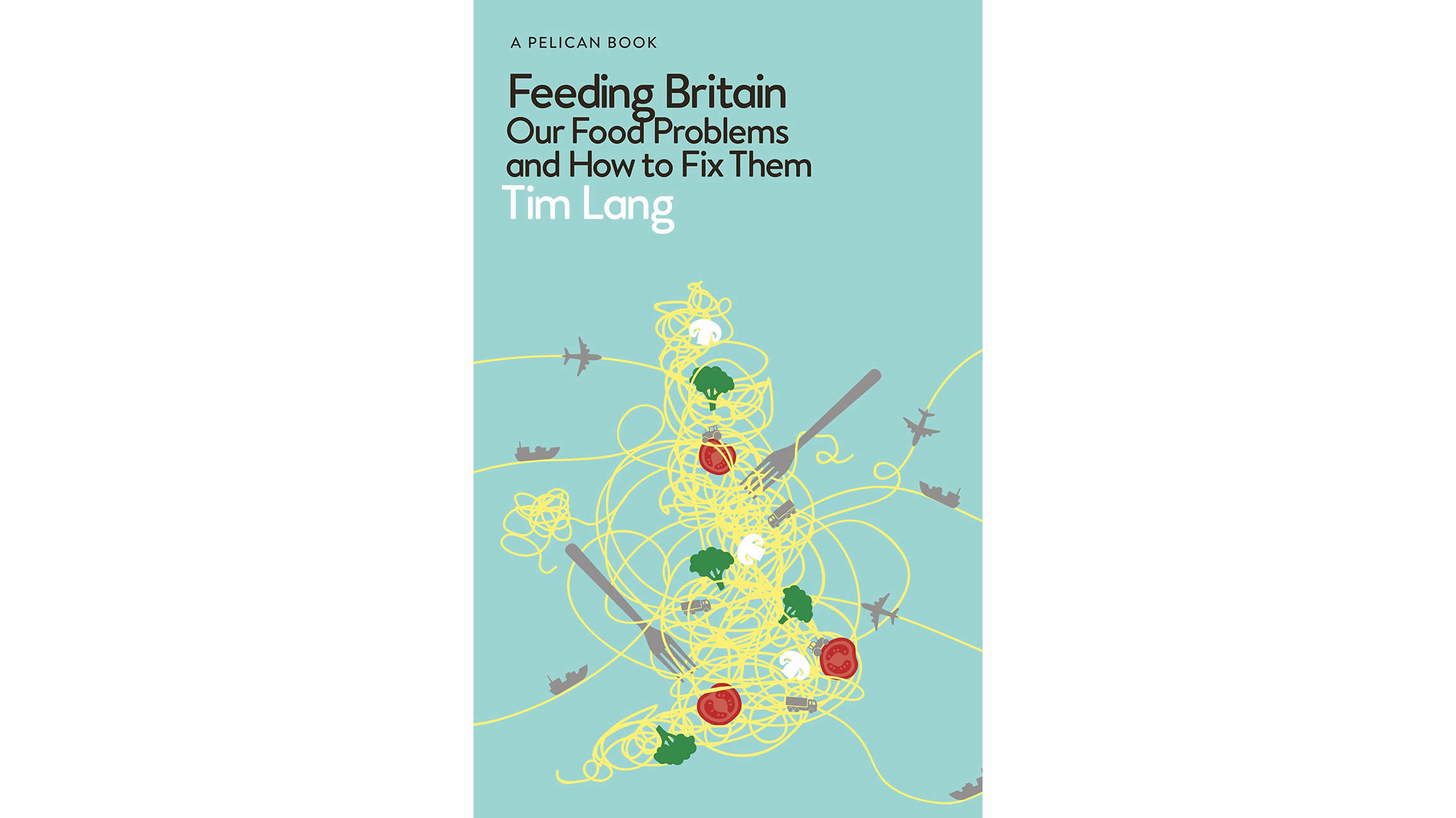 Feeding Britain: Our Food Problems And How To Fix Them