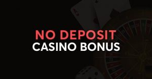 Guide To Online Casino Games With No Deposit Bonus