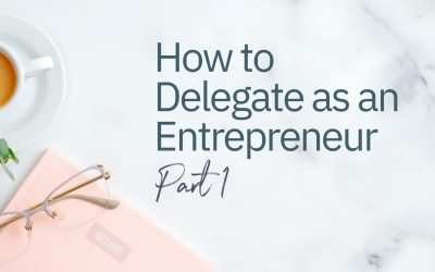 How to Delegate as an Entrepreneur – Part 1