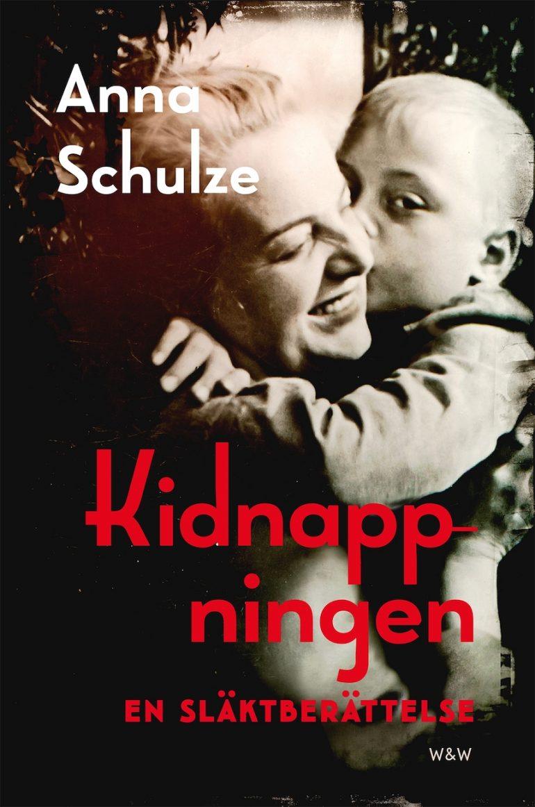 Kidnappningen – En släktberättelse av Anna Schulze