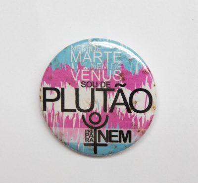 """Botton """"Nem de Marte, nem de Vênus, sou de Plutão"""""""