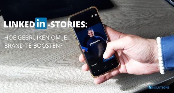 Hoe kan je LinkedIn-Stories gebruiken om je brand te boosten?