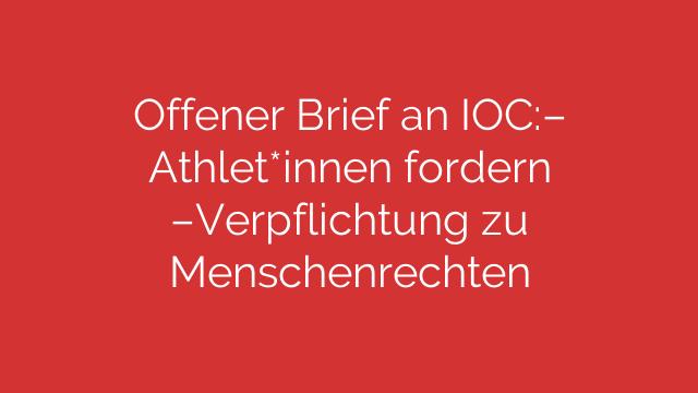 Offener Brief an IOC Athletinnen fordern Verpflichtung zu Menschenrechten