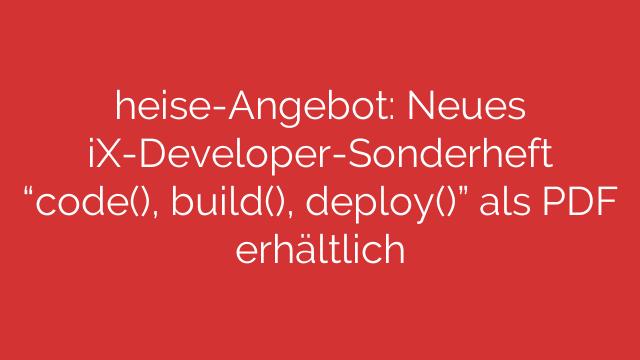 heiseAngebot Neues iXDeveloperSonderheft code build deploy als PDF erhältlich