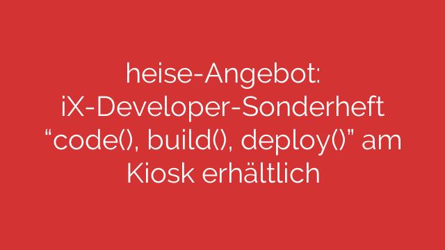 heiseAngebot iXDeveloperSonderheft code build deploy am Kiosk erhältlich