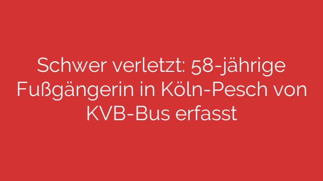 Schwer verletzt 58jährige Fußgängerin in KölnPesch von KVBBus erfasst