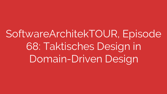 SoftwareArchitekTOUR Episode 68 Taktisches Design in DomainDriven Design
