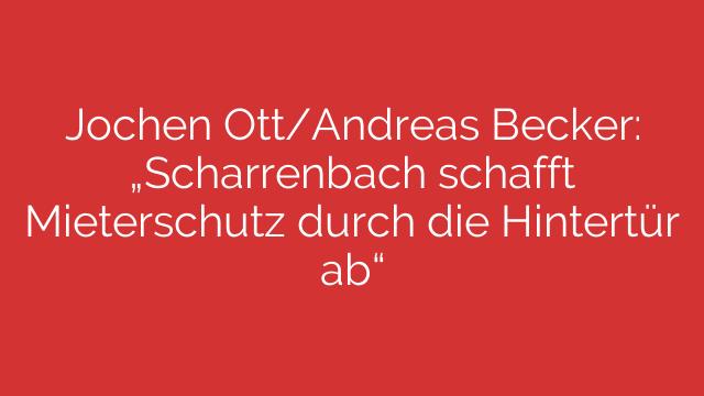 Jochen OttAndreas Becker Scharrenbach schafft Mieterschutz durch die Hintertür ab