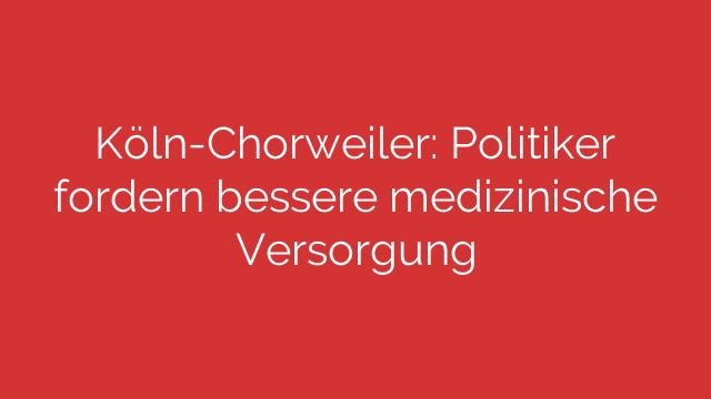 KölnChorweiler Politiker fordern bessere medizinische Versorgung