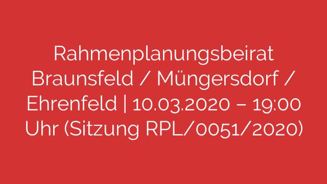 Rahmenplanungsbeirat Braunsfeld  Müngersdorf  Ehrenfeld  10032020  1900 Uhr Sitzung RPL00512020