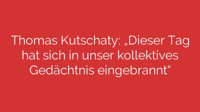 Thomas Kutschaty Dieser Tag hat sich in unser kollektives Gedächtnis eingebrannt