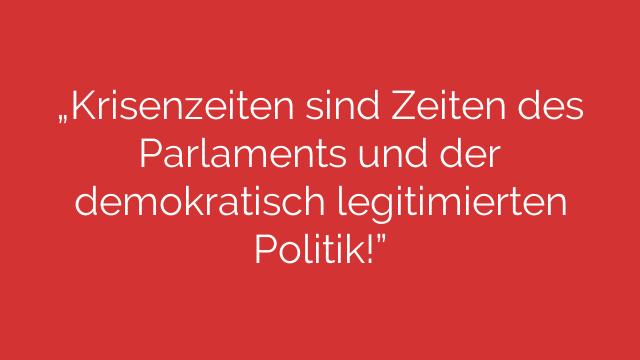 Krisenzeiten sind Zeiten des Parlaments und der demokratisch legitimierten Politik