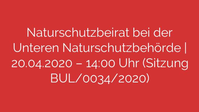 Naturschutzbeirat bei der Unteren Naturschutzbehörde  20042020  1400 Uhr Sitzung BUL00342020