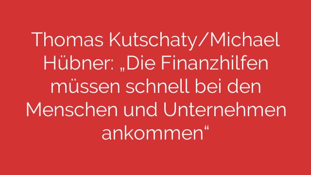 """Thomas Kutschaty/Michael Hübner: """"Die Finanzhilfen müssen schnell bei den Menschen und Unternehmen ankommen"""""""