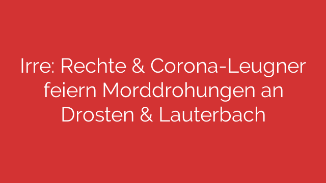 Irre: Rechte & Corona-Leugner feiern Morddrohungen an Drosten & Lauterbach