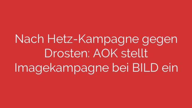 Nach Hetz-Kampagne gegen Drosten: AOK stellt Imagekampagne bei BILD ein