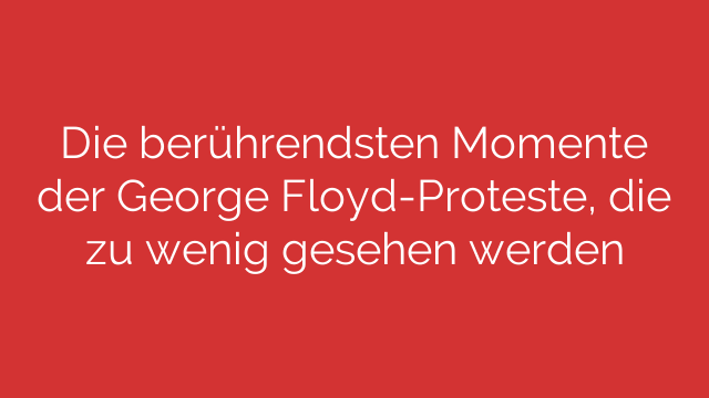 Die berührendsten Momente der George Floyd-Proteste, die zu wenig gesehen werden
