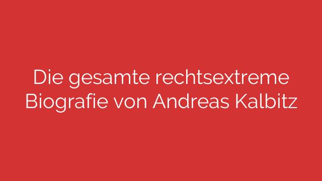 Die gesamte rechtsextreme Biografie von Andreas Kalbitz