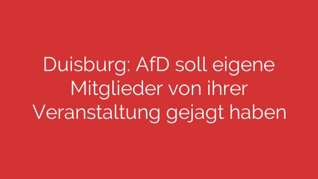 Duisburg: AfD soll eigene Mitglieder von ihrer Veranstaltung gejagt haben