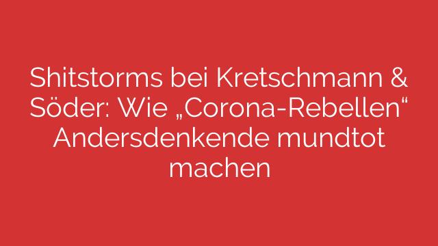 "Shitstorms bei Kretschmann & Söder: Wie ""Corona-Rebellen"" Andersdenkende mundtot machen"